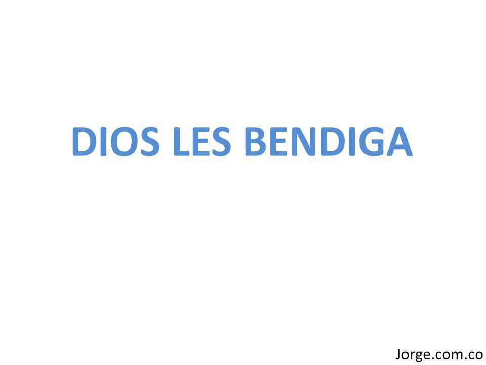 DIOS LES BENDIGA Jorge.com.co