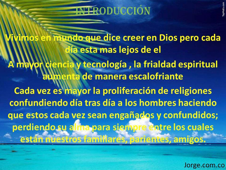 Introducción Vivimos en mundo que dice creer en Dios pero cada día esta mas lejos de el A mayor ciencia y tecnología, la frialdad espiritual aumenta d