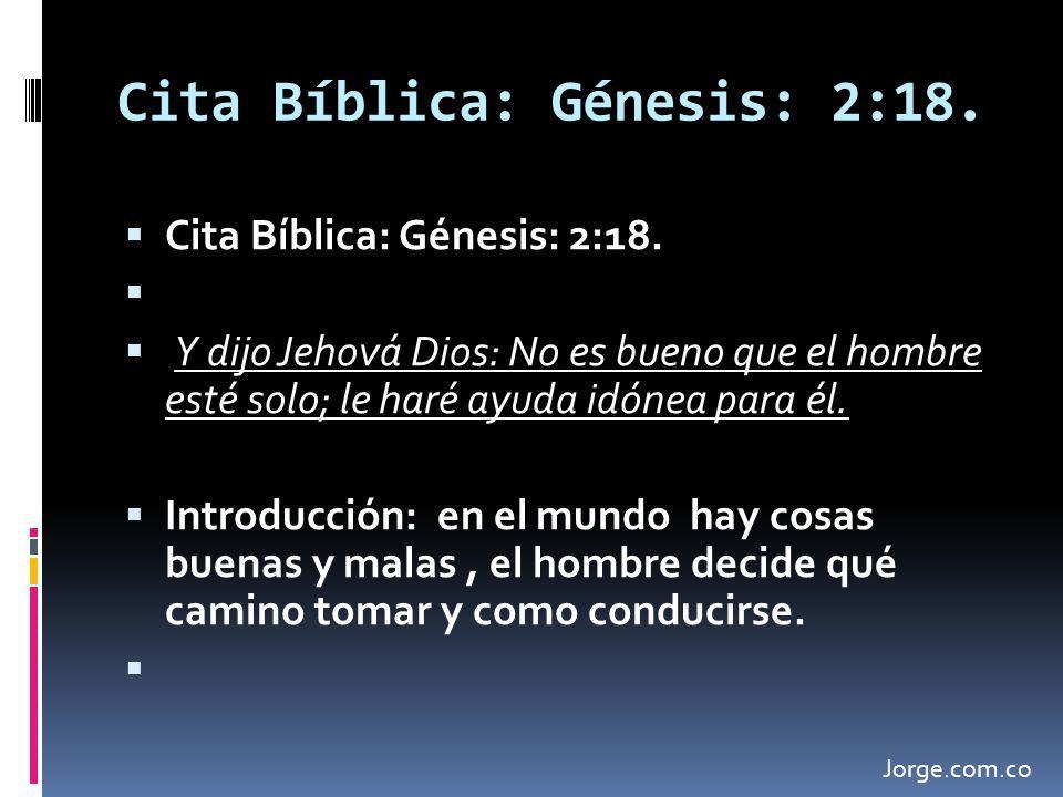 Cita Bíblica: Génesis: 2:18. Y dijo Jehová Dios: No es bueno que el hombre esté solo; le haré ayuda idónea para él. Introducción: en el mundo hay cosa