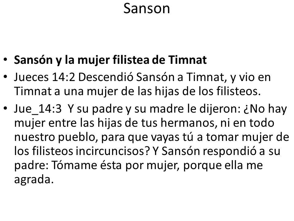 Sanson Sansón y la mujer filistea de Timnat Jueces 14:2 Descendió Sansón a Timnat, y vio en Timnat a una mujer de las hijas de los filisteos. Jue_14:3