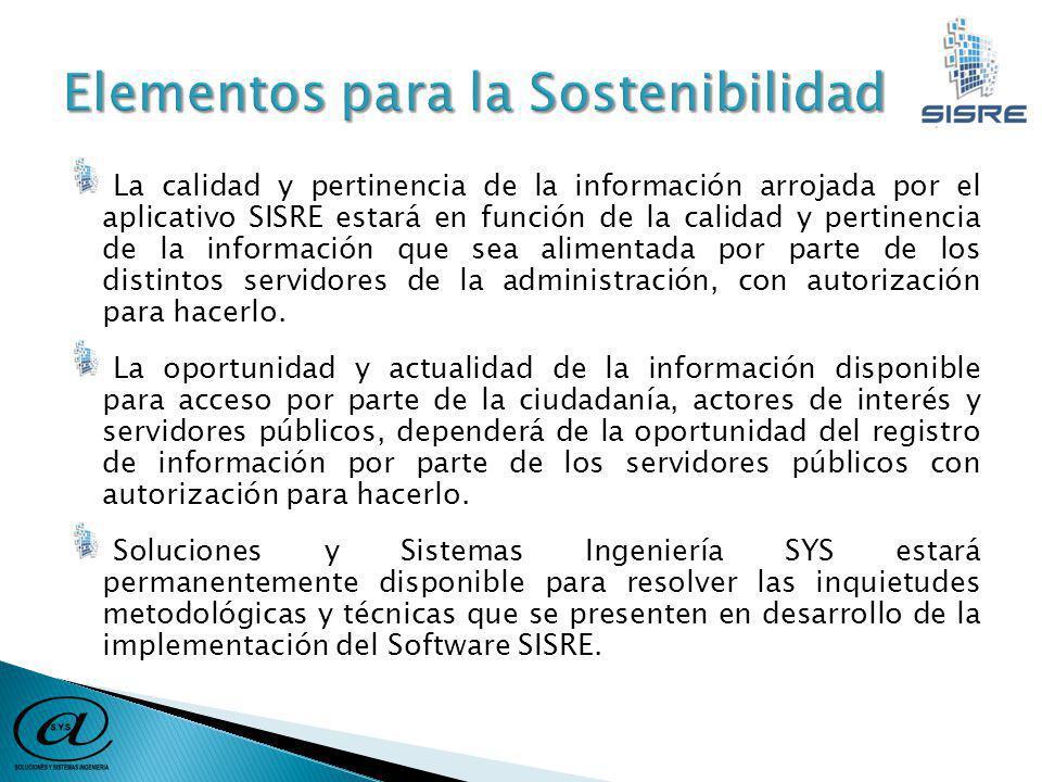 La calidad y pertinencia de la información arrojada por el aplicativo SISRE estará en función de la calidad y pertinencia de la información que sea alimentada por parte de los distintos servidores de la administración, con autorización para hacerlo.