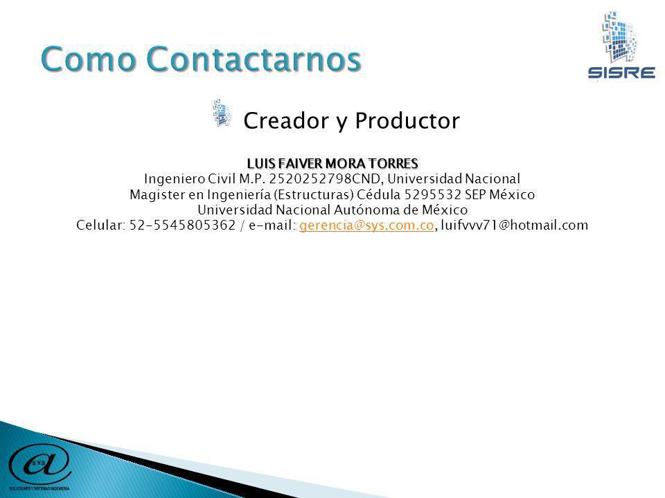 Creador y Productor LUIS FAIVER MORA TORRES Ingeniero Civil M.P.