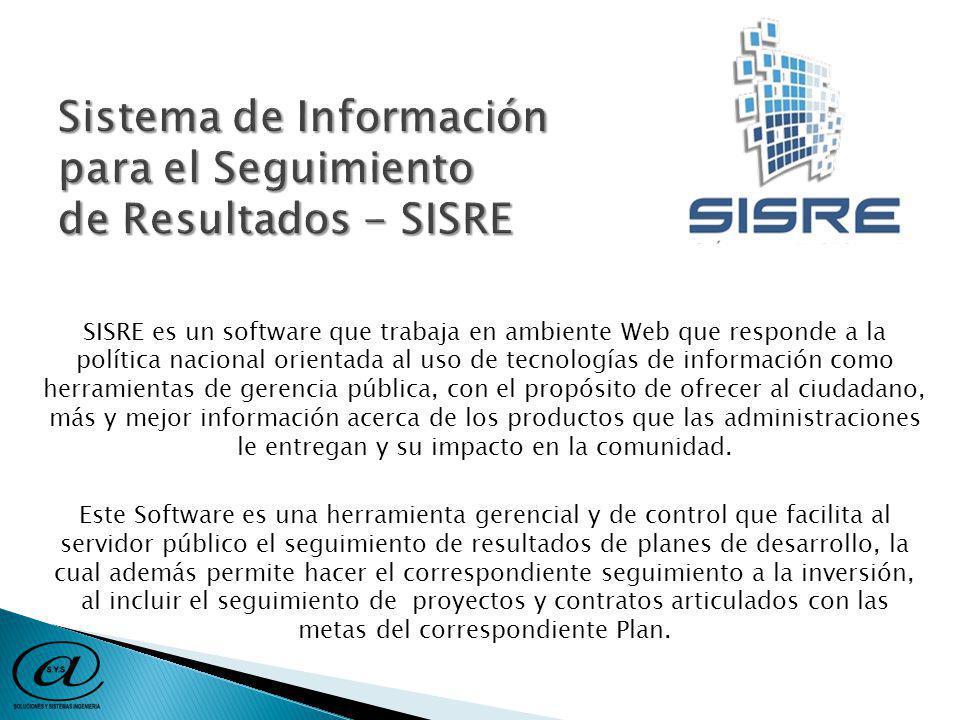 SISRE es un software que trabaja en ambiente Web que responde a la política nacional orientada al uso de tecnologías de información como herramientas de gerencia pública, con el propósito de ofrecer al ciudadano, más y mejor información acerca de los productos que las administraciones le entregan y su impacto en la comunidad.