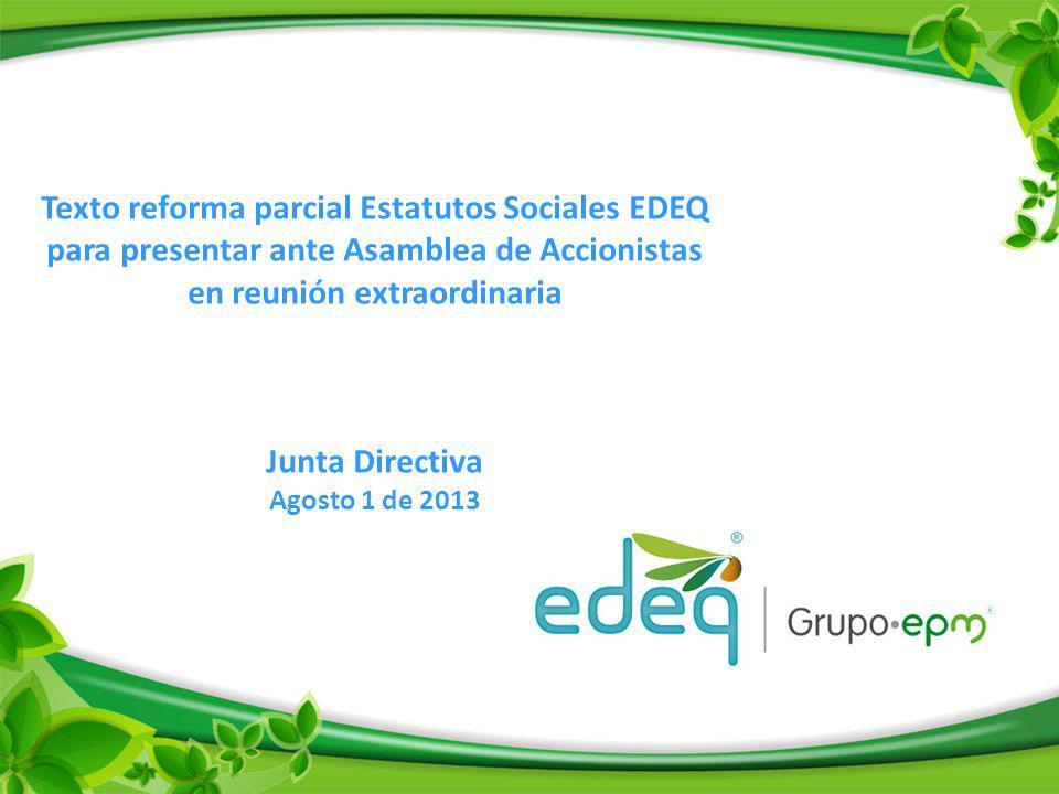 Texto reforma parcial Estatutos Sociales EDEQ para presentar ante Asamblea de Accionistas en reunión extraordinaria Junta Directiva Agosto 1 de 2013