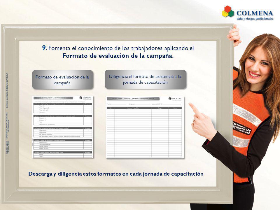 9. Fomenta el conocimiento de los trabajadores aplicando el Formato de evaluación de la campaña. Descarga y diligencia estos formatos en cada jornada