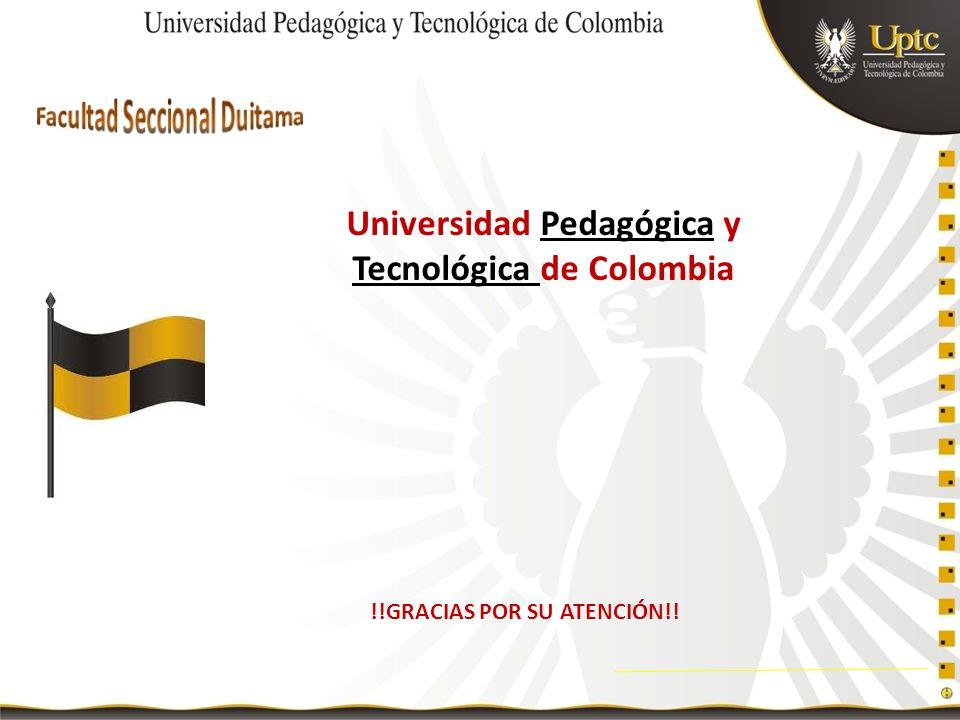 Universidad Pedagógica y Tecnológica de Colombia !!GRACIAS POR SU ATENCIÓN!!