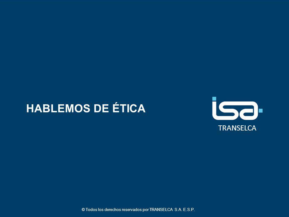 TRANSELCA HABLEMOS DE ÉTICA © Todos los derechos reservados por TRANSELCA S.A. E.S.P.