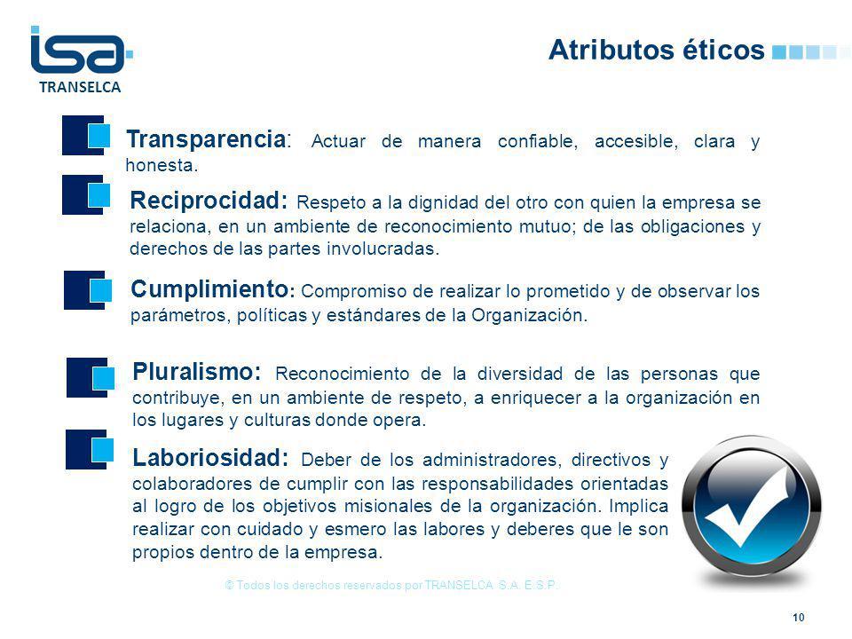TRANSELCA Atributos éticos 10 © Todos los derechos reservados por TRANSELCA S.A. E.S.P. Reciprocidad: Respeto a la dignidad del otro con quien la empr