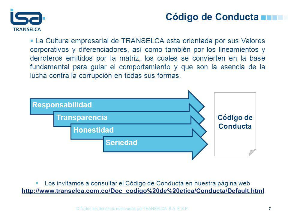 TRANSELCA Código de Conducta 7 © Todos los derechos reservados por TRANSELCA S.A. E.S.P. Los invitamos a consultar el Código de Conducta en nuestra pá
