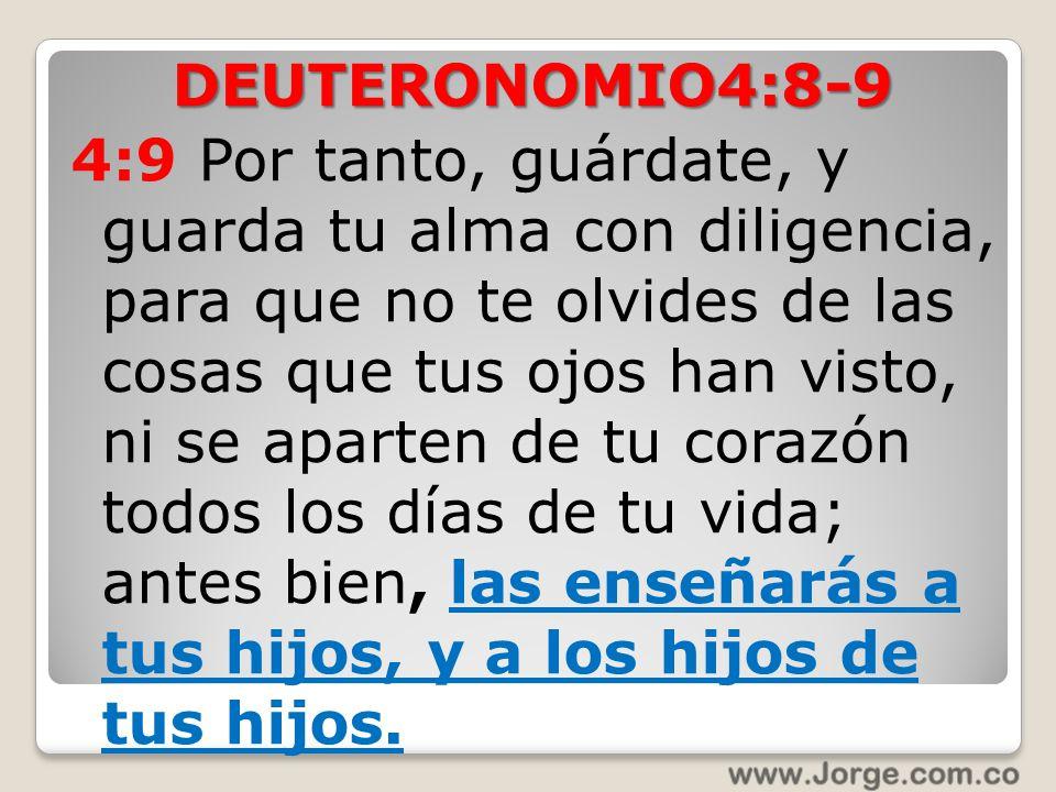 DEUTERONOMIO4:8-9 4:9 Por tanto, guárdate, y guarda tu alma con diligencia, para que no te olvides de las cosas que tus ojos han visto, ni se aparten