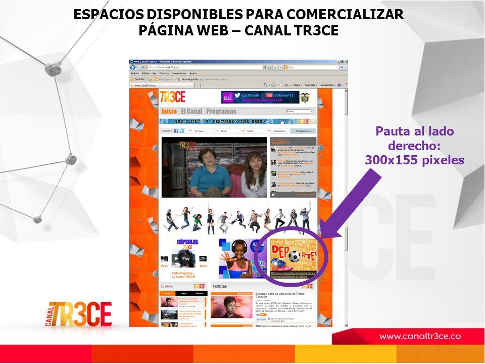 ESPACIOS DISPONIBLES PARA COMERCIALIZAR PÁGINA WEB – CANAL TR3CE Pauta al lado derecho: 300x155 pixeles