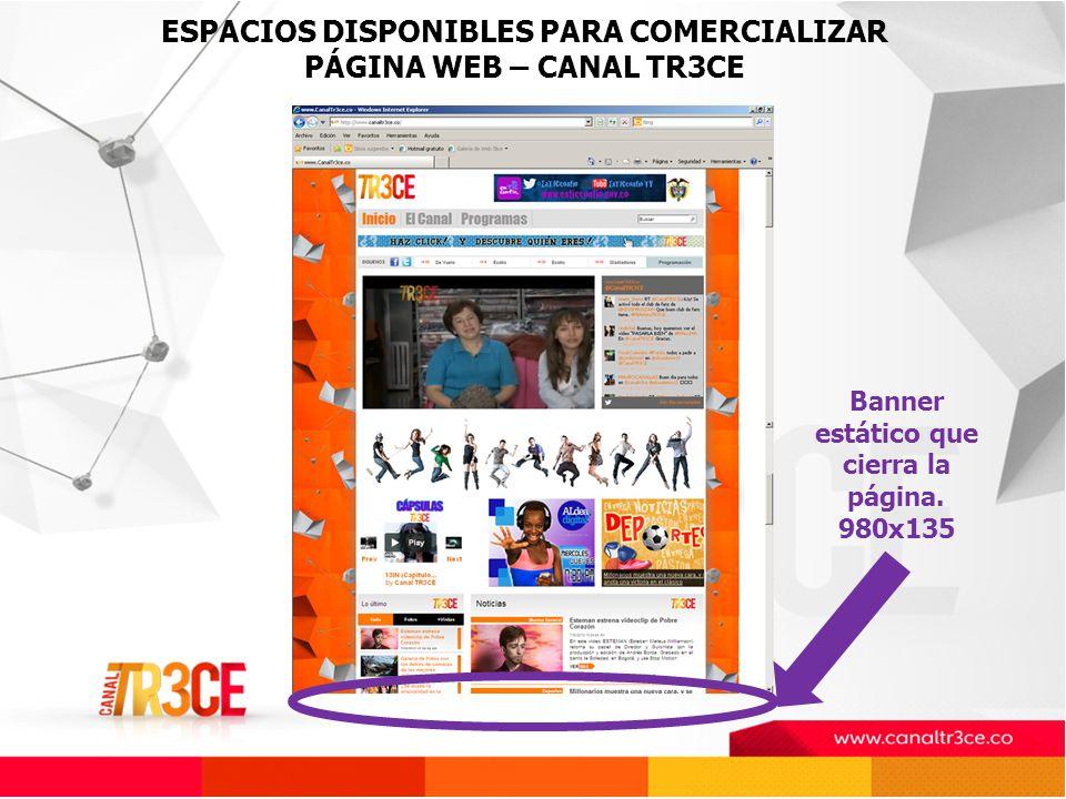 ESPACIOS DISPONIBLES PARA COMERCIALIZAR PÁGINA WEB – CANAL TR3CE Banner estático que cierra la página.