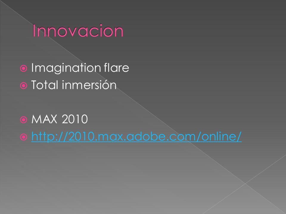 Imagination flare Total inmersión MAX 2010 http://2010.max.adobe.com/online/