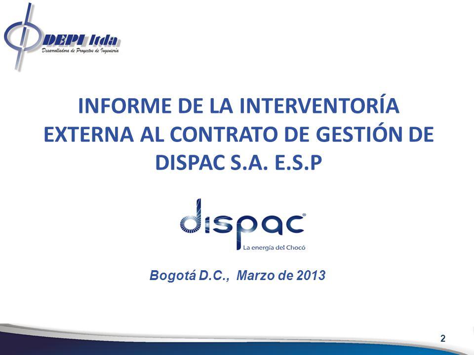 INFORME DE LA INTERVENTORÍA EXTERNA AL CONTRATO DE GESTIÓN DE DISPAC S.A. E.S.P Bogotá D.C., Marzo de 2013 2