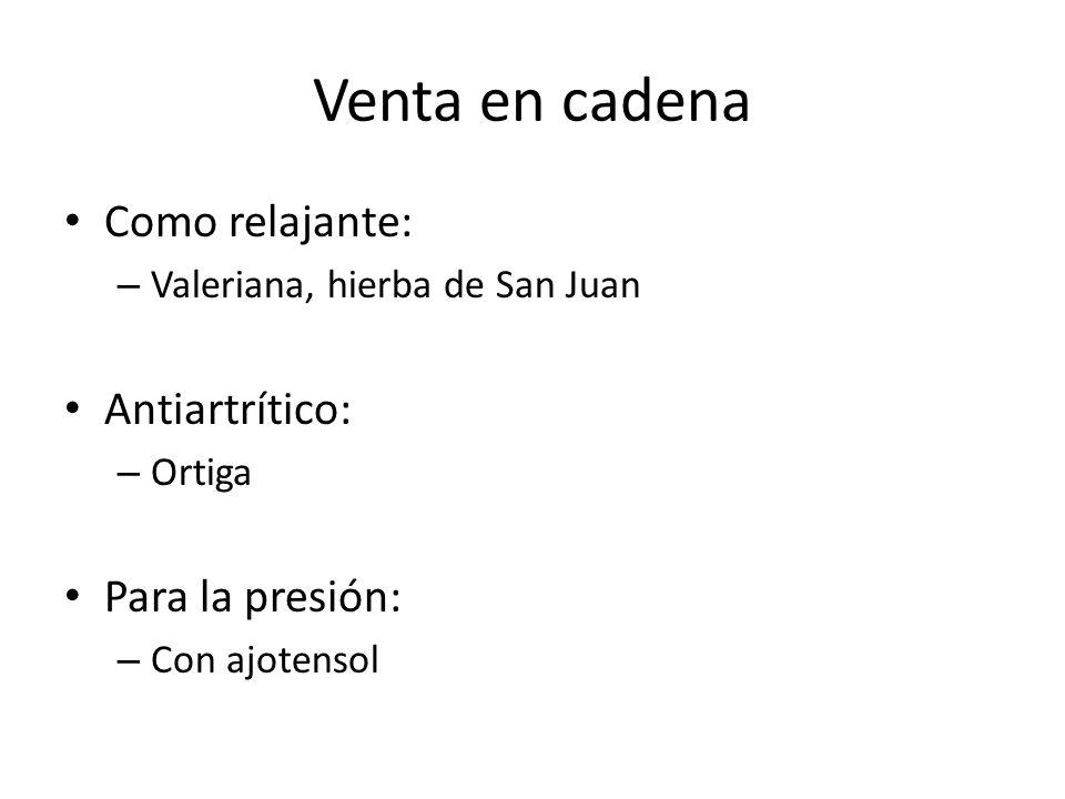 Venta en cadena Como relajante: – Valeriana, hierba de San Juan Antiartrítico: – Ortiga Para la presión: – Con ajotensol