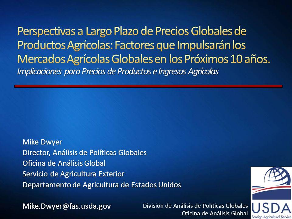 División de Análisis de Políticas Globales Oficina de Análisis Global Mike Dwyer Director, Análisis de Políticas Globales Oficina de Análisis Global Servicio de Agricultura Exterior Departamento de Agricultura de Estados Unidos Mike.Dwyer@fas.usda.gov