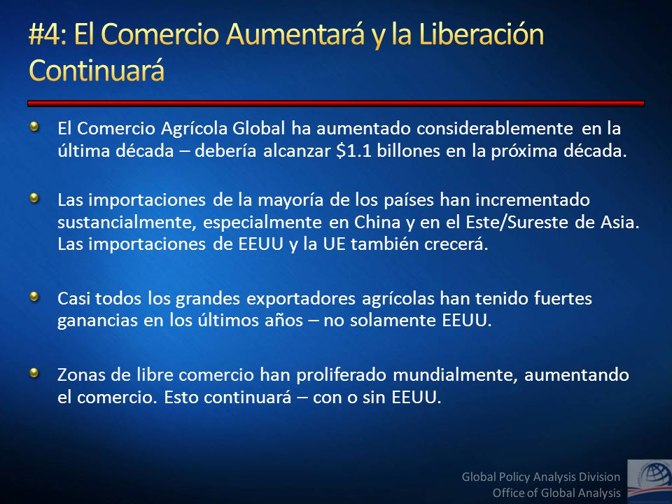 Global Policy Analysis Division Office of Global Analysis El Comercio Agrícola Global ha aumentado considerablemente en la última década – debería alcanzar $1.1 billones en la próxima década.