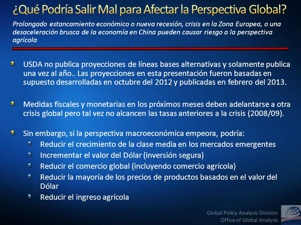 Global Policy Analysis Division Office of Global Analysis USDA no publica proyecciones de líneas bases alternativas y solamente publica una vez al año..