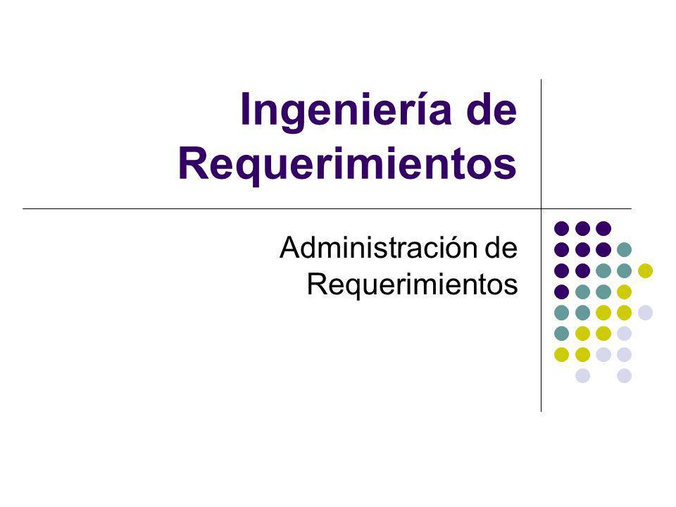 Ingeniería de Requerimientos Administración de Requerimientos