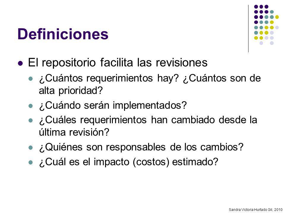 Sandra Victoria Hurtado Gil, 2010 Definiciones El repositorio facilita las revisiones ¿Cuántos requerimientos hay? ¿Cuántos son de alta prioridad? ¿Cu