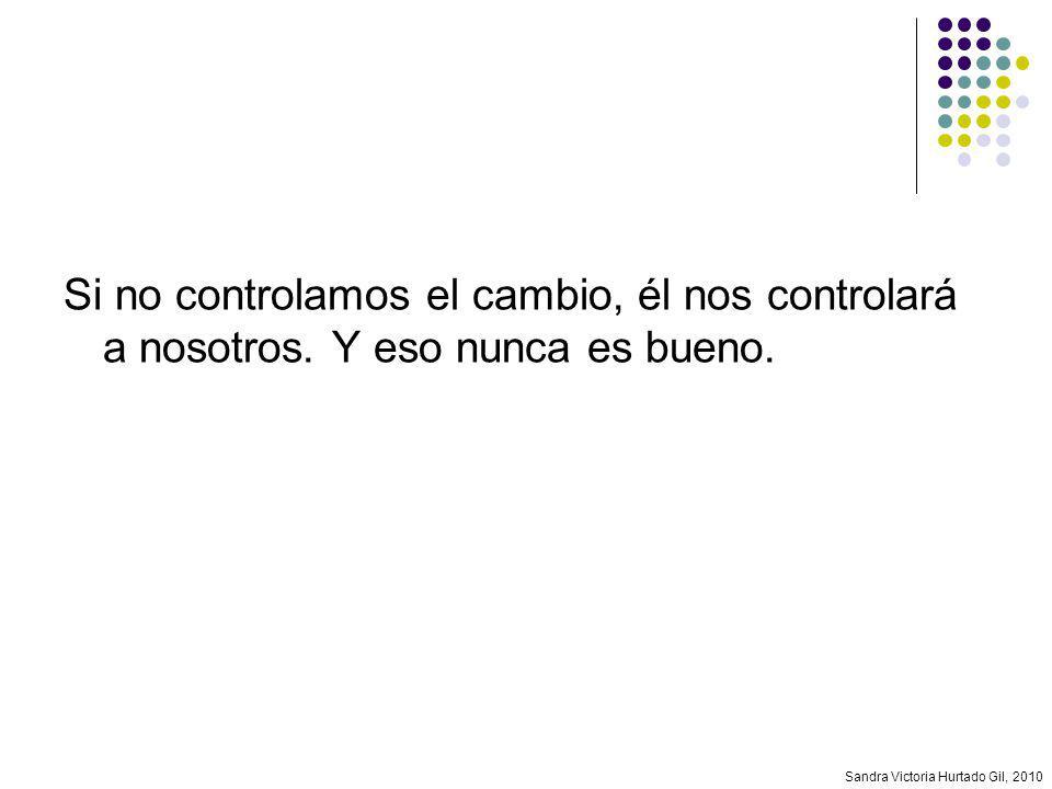 Sandra Victoria Hurtado Gil, 2010 Si no controlamos el cambio, él nos controlará a nosotros. Y eso nunca es bueno.