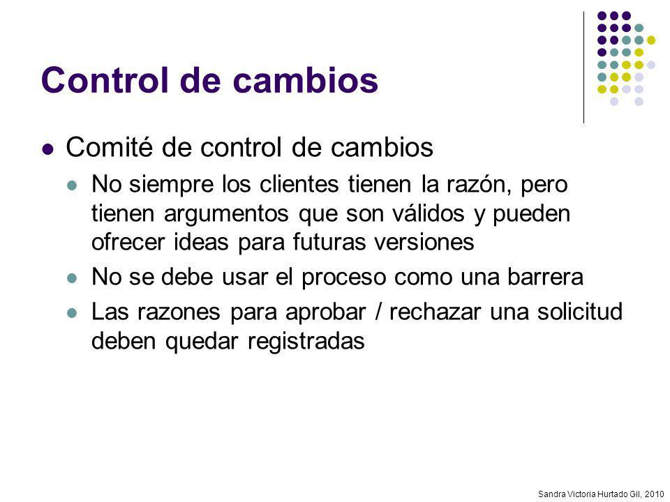 Sandra Victoria Hurtado Gil, 2010 Control de cambios Comité de control de cambios No siempre los clientes tienen la razón, pero tienen argumentos que