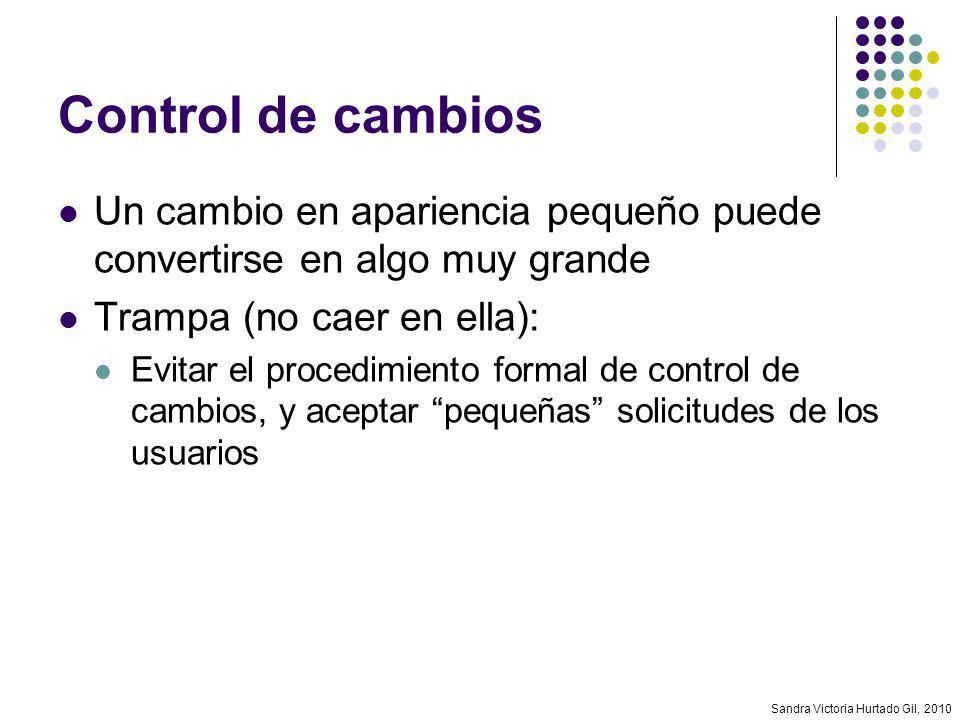 Sandra Victoria Hurtado Gil, 2010 Control de cambios Un cambio en apariencia pequeño puede convertirse en algo muy grande Trampa (no caer en ella): Ev
