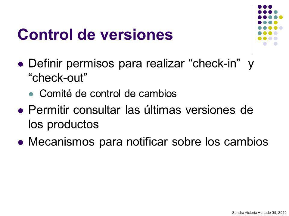 Sandra Victoria Hurtado Gil, 2010 Control de versiones Definir permisos para realizar check-in y check-out Comité de control de cambios Permitir consu