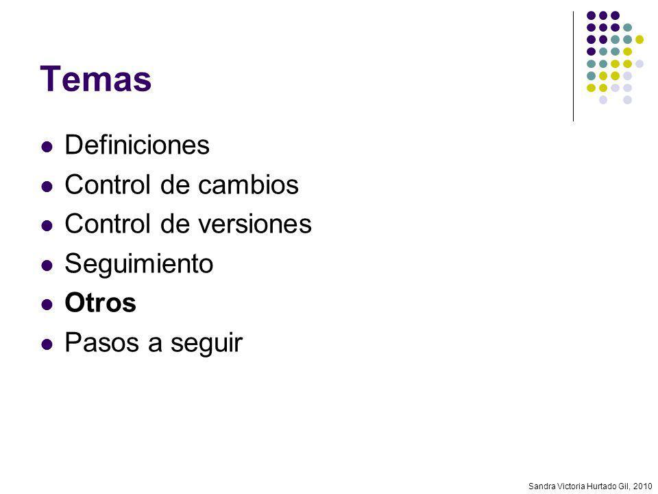 Sandra Victoria Hurtado Gil, 2010 Temas Definiciones Control de cambios Control de versiones Seguimiento Otros Pasos a seguir