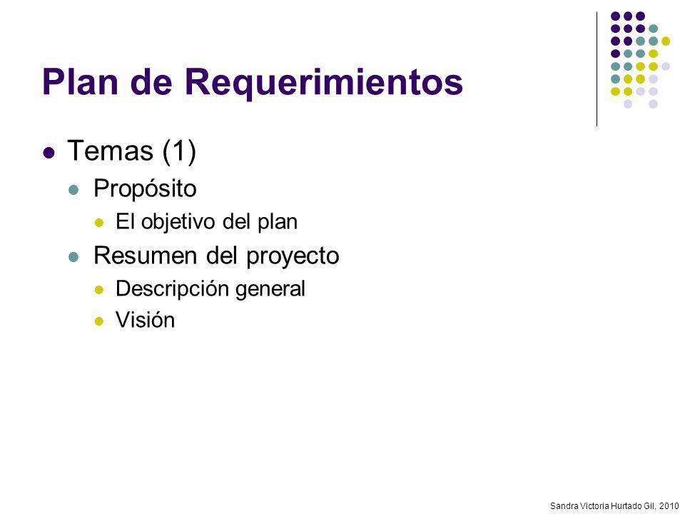 Sandra Victoria Hurtado Gil, 2010 Plan de Requerimientos Temas (1) Propósito El objetivo del plan Resumen del proyecto Descripción general Visión