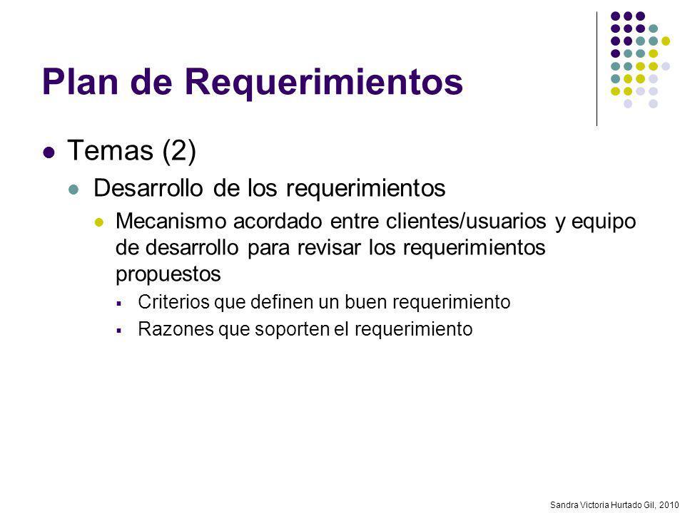 Sandra Victoria Hurtado Gil, 2010 Plan de Requerimientos Temas (2) Desarrollo de los requerimientos Mecanismo acordado entre clientes/usuarios y equip