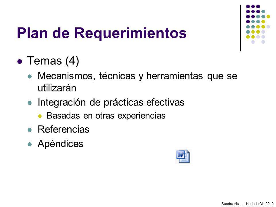 Sandra Victoria Hurtado Gil, 2010 Plan de Requerimientos Temas (4) Mecanismos, técnicas y herramientas que se utilizarán Integración de prácticas efec