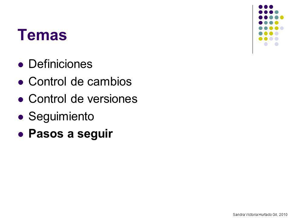 Sandra Victoria Hurtado Gil, 2010 Temas Definiciones Control de cambios Control de versiones Seguimiento Pasos a seguir
