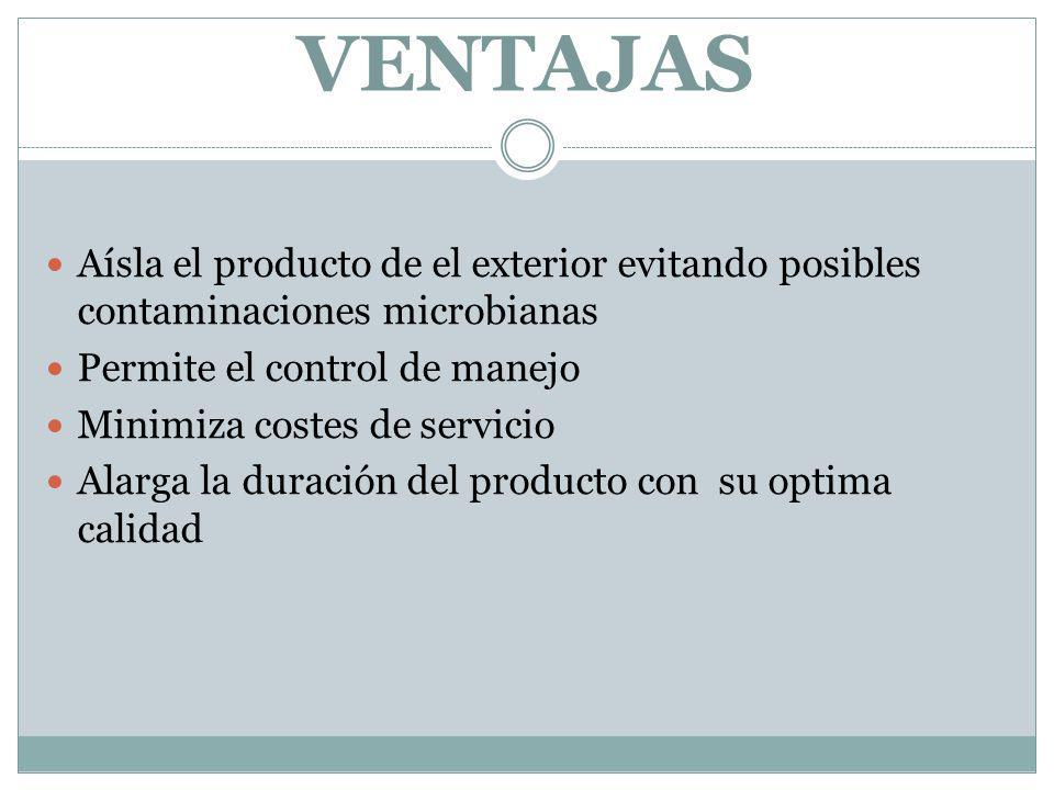 VENTAJAS Aísla el producto de el exterior evitando posibles contaminaciones microbianas Permite el control de manejo Minimiza costes de servicio Alarga la duración del producto con su optima calidad