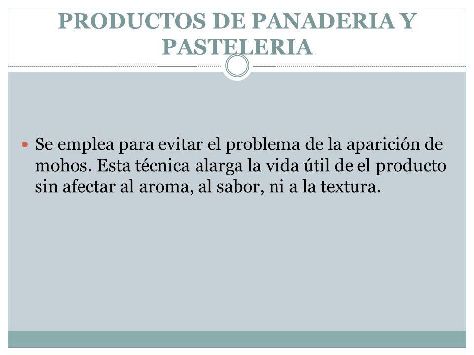 PRODUCTOS DE PANADERIA Y PASTELERIA Se emplea para evitar el problema de la aparición de mohos.