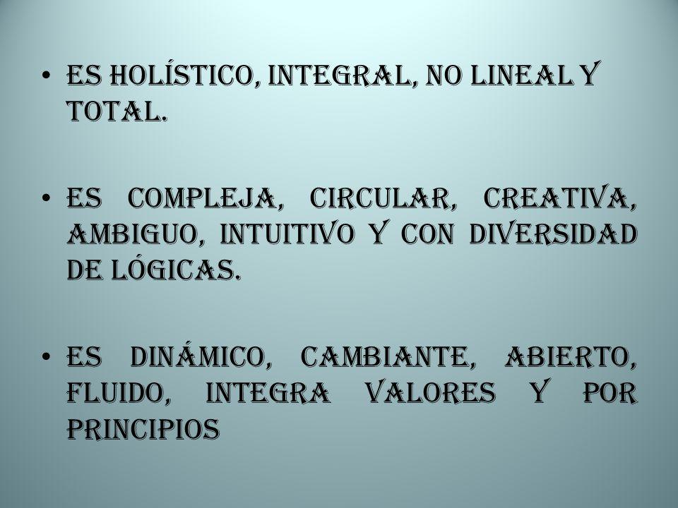 Es holístico, integral, no lineal y total.