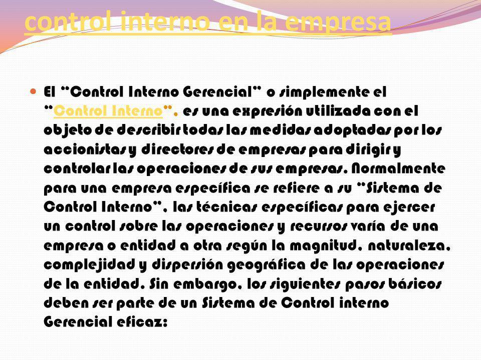 Importancia y aplicación del control interno en la empresa El Control Interno Gerencial o simplemente elControl Interno, es una expresión utilizada co