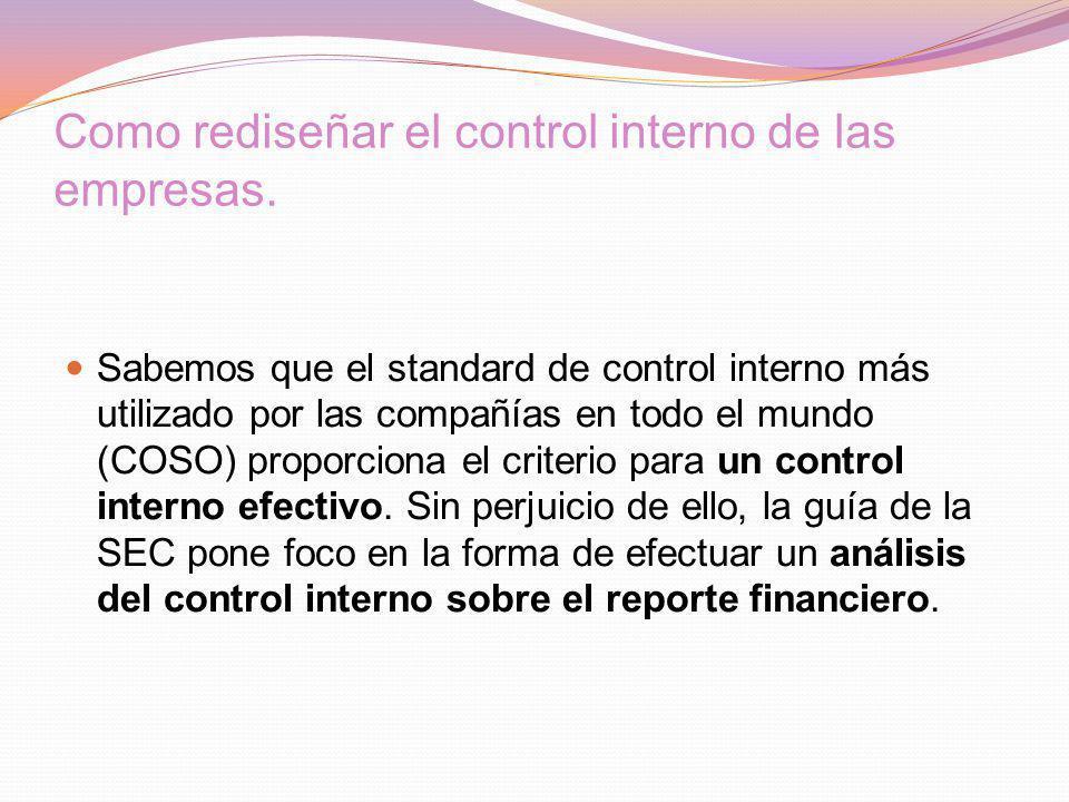 Como rediseñar el control interno de las empresas. Sabemos que el standard de control interno más utilizado por las compañías en todo el mundo (COSO)