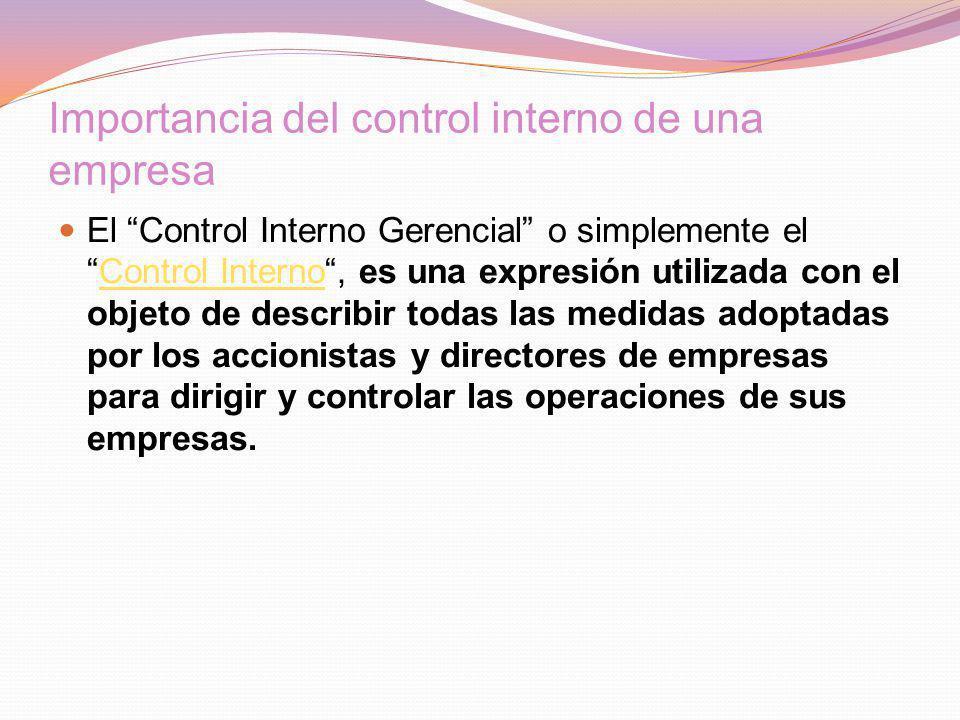 Importancia del control interno de una empresa El Control Interno Gerencial o simplemente elControl Interno, es una expresión utilizada con el objeto