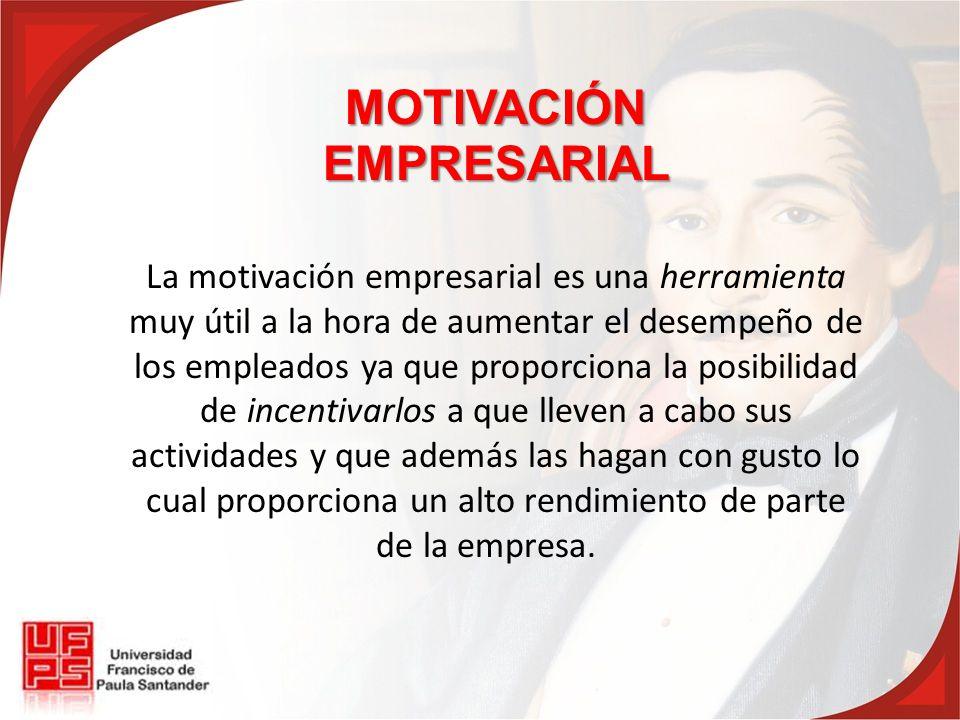La motivación empresarial es una herramienta muy útil a la hora de aumentar el desempeño de los empleados ya que proporciona la posibilidad de incentivarlos a que lleven a cabo sus actividades y que además las hagan con gusto lo cual proporciona un alto rendimiento de parte de la empresa.