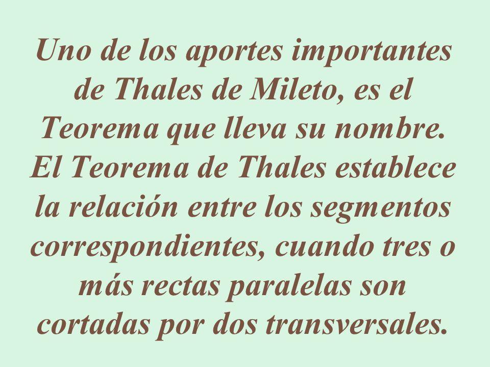 Uno de los aportes importantes de Thales de Mileto, es el Teorema que lleva su nombre.