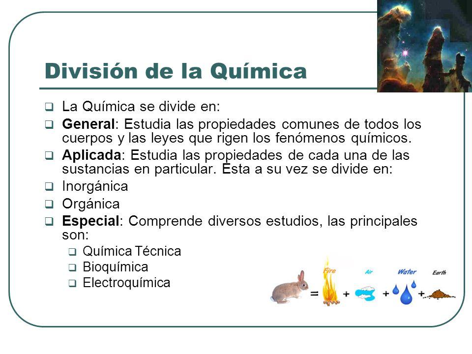División de la Química La Química se divide en: General: Estudia las propiedades comunes de todos los cuerpos y las leyes que rigen los fenómenos quím