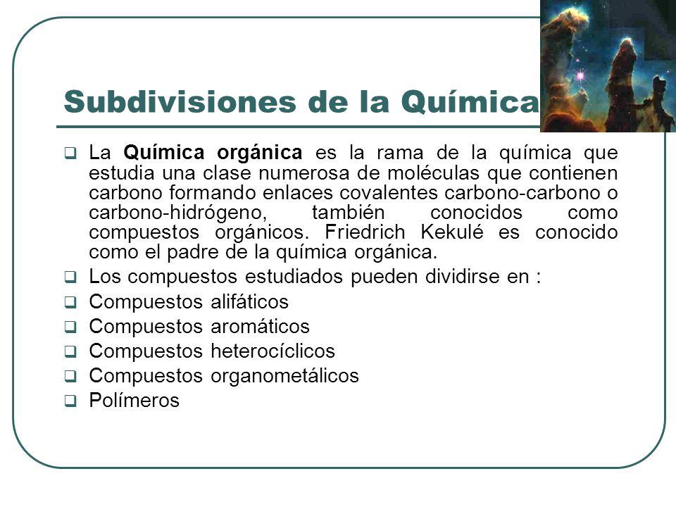 Subdivisiones de la Química La Química orgánica es la rama de la química que estudia una clase numerosa de moléculas que contienen carbono formando en