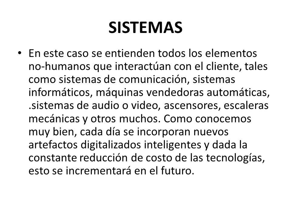 SISTEMAS En este caso se entienden todos los elementos no-humanos que interactúan con el cliente, tales como sistemas de comunicación, sistemas inform