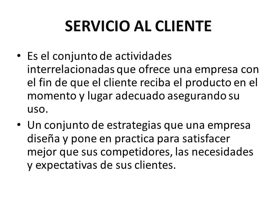 SERVICIO AL CLIENTE Es el conjunto de actividades interrelacionadas que ofrece una empresa con el fin de que el cliente reciba el producto en el momen