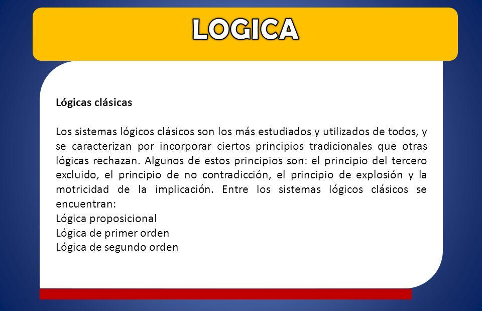 Lógicas clásicas Los sistemas lógicos clásicos son los más estudiados y utilizados de todos, y se caracterizan por incorporar ciertos principios tradi