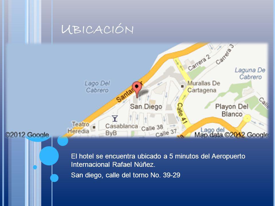U BICACIÓN El hotel se encuentra ubicado a 5 minutos del Aeropuerto Internacional Rafael Núñez. San diego, calle del torno No. 39-29