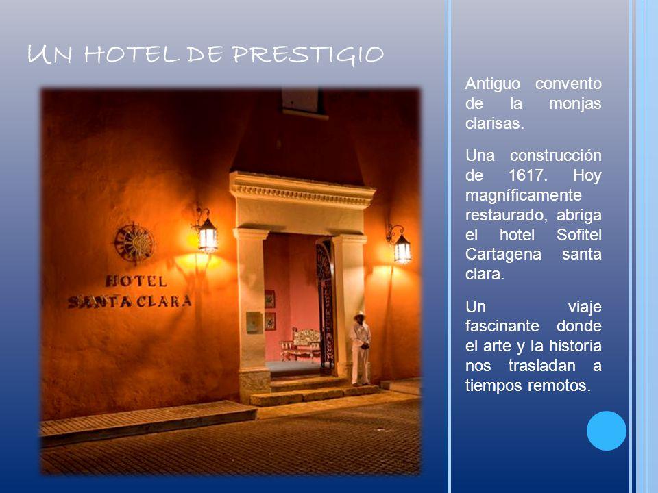 U N HOTEL DE PRESTIGIO Antiguo convento de la monjas clarisas. Una construcción de 1617. Hoy magníficamente restaurado, abriga el hotel Sofitel Cartag