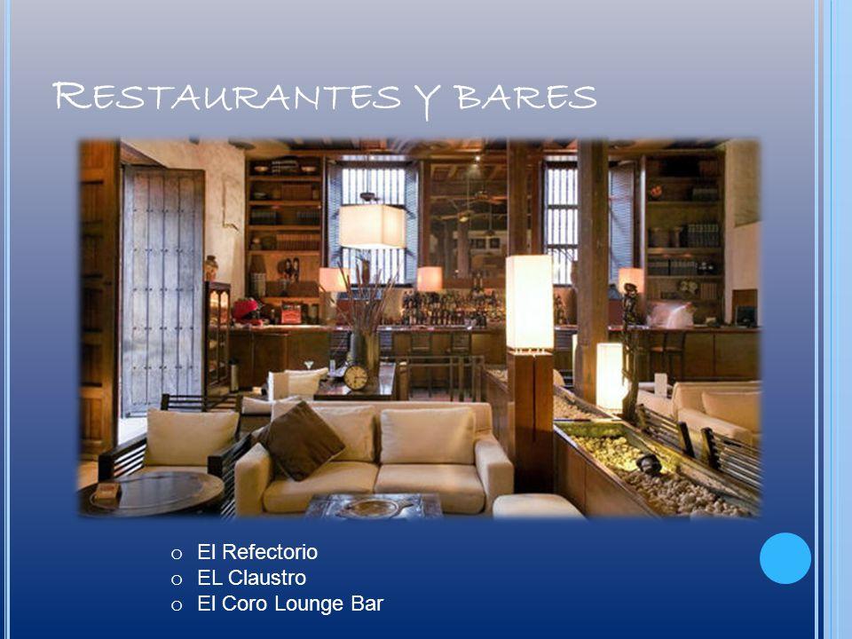 R ESTAURANTES Y BARES o El Refectorio o EL Claustro o El Coro Lounge Bar