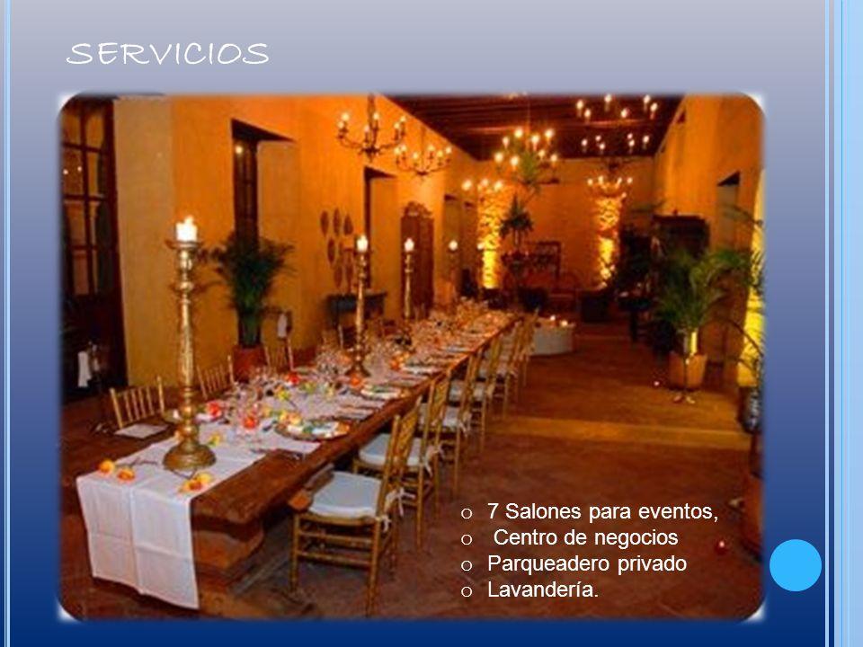 SERVICIOS o 7 Salones para eventos, o Centro de negocios o Parqueadero privado o Lavandería.